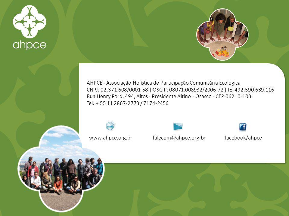 AHPCE - Associação Holística de Participação Comunitária Ecológica CNPJ: 02.371.608/0001-58   OSCIP: 08071.008932/2006-72   IE: 492.590.639.116 Rua Henry Ford, 494, Altos - Presidente Altino - Osasco - CEP 06210-103 Tel.