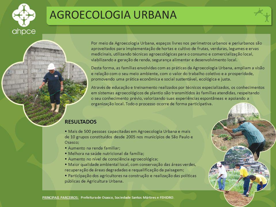 AGROECOLOGIA URBANA PRINCIPAIS PARCEIROS: Prefeitura de Osasco, Sociedade Santos Mártires e FEHIDRO.