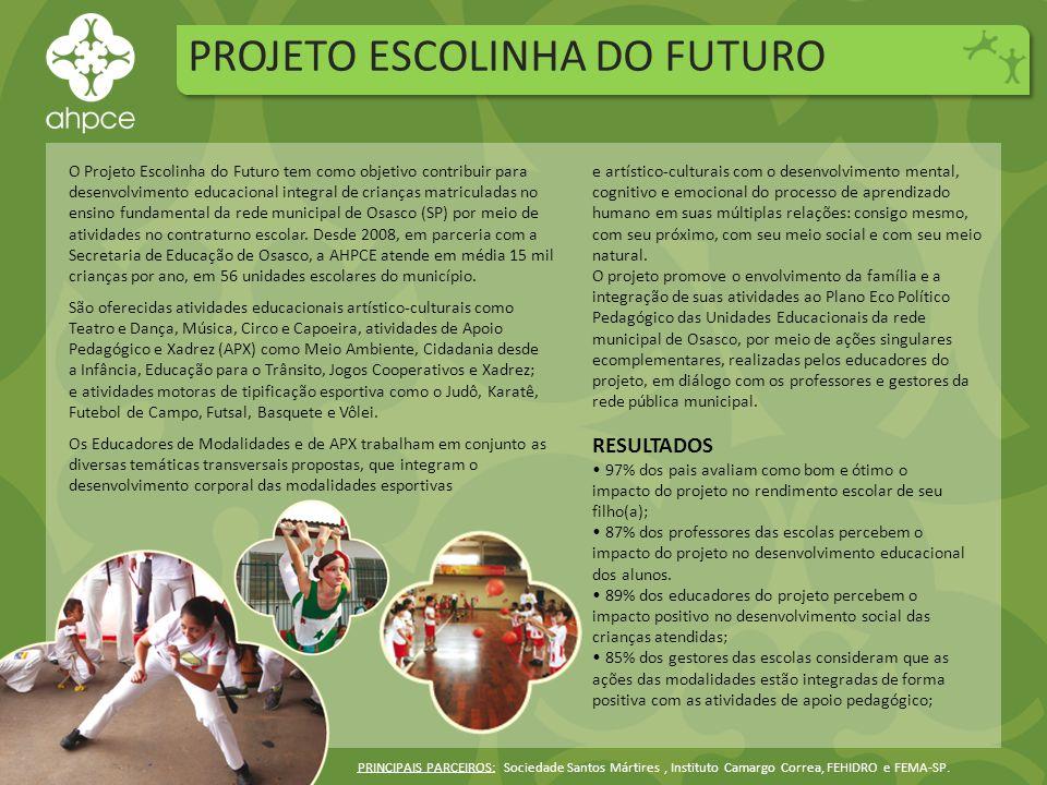 PROJETO ESCOLINHA DO FUTURO PRINCIPAIS PARCEIROS: Sociedade Santos Mártires, Instituto Camargo Correa, FEHIDRO e FEMA-SP.