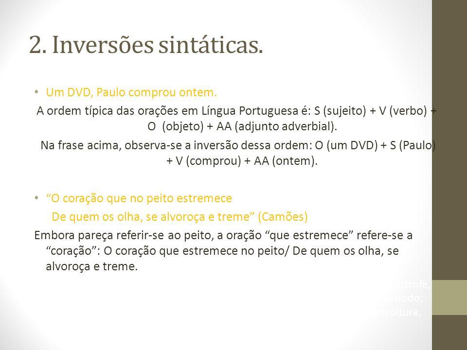 2.Inversões sintáticas. • Um DVD, Paulo comprou ontem.