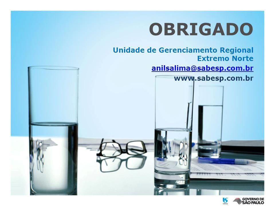OBRIGADO Unidade de Gerenciamento Regional Extremo Norte anilsalima@sabesp.com.br www.sabesp.com.br