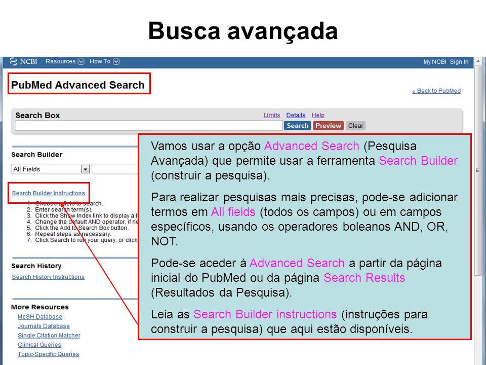 Busca avançada Vamos usar a opção Advanced Search (Pesquisa Avançada) que permite usar a ferramenta Search Builder (construir a pesquisa). Para realiz