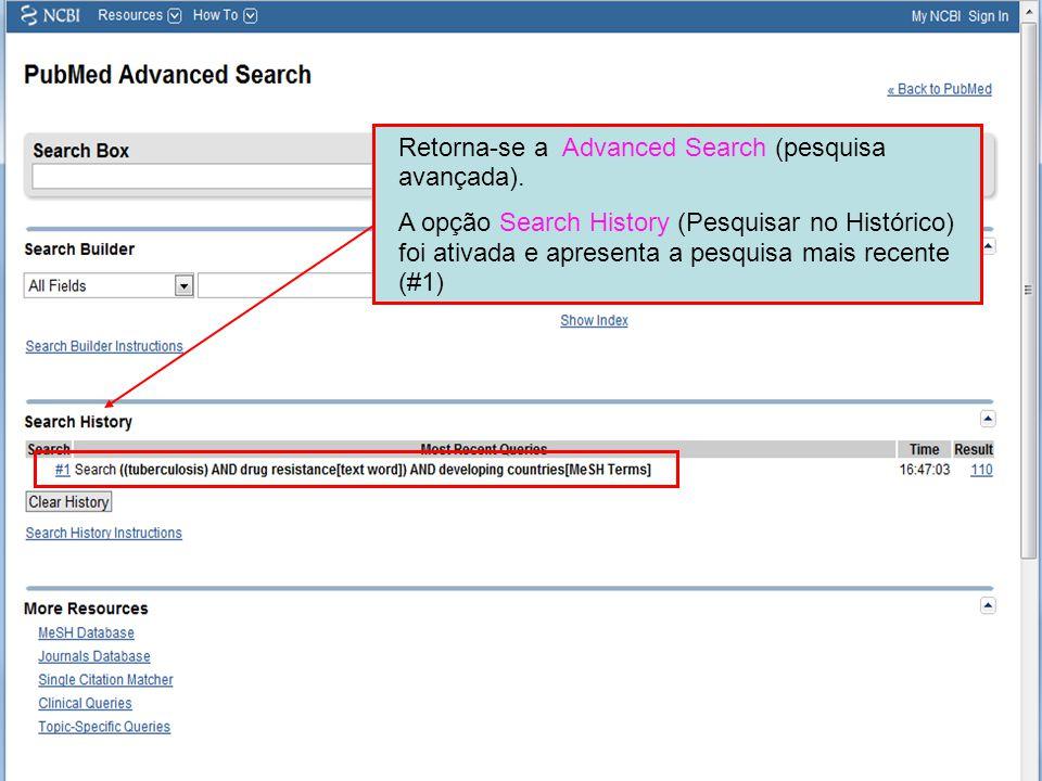 Retorna-se a Advanced Search (pesquisa avançada). A opção Search History (Pesquisar no Histórico) foi ativada e apresenta a pesquisa mais recente (#1)