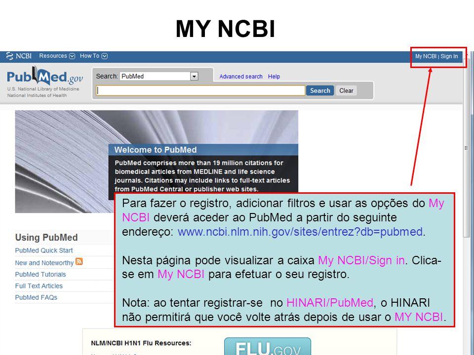 MY NCBI Para fazer o registro, adicionar filtros e usar as opções do My NCBI deverá aceder ao PubMed a partir do seguinte endereço: www.ncbi.nlm.nih.g