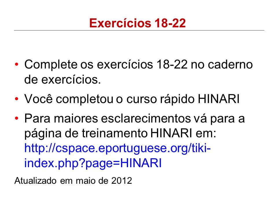 Exercícios 18-22 •Complete os exercícios 18-22 no caderno de exercícios. •Você completou o curso rápido HINARI •Para maiores esclarecimentos vá para a