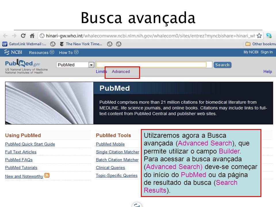 Utilzaremos agora a Busca avançada (Advanced Search), que permite utilizar o campo Builder. Para acessar a busca avançada (Advanced Search) deve-se co