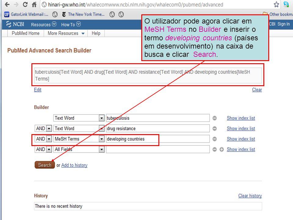 O utilizador pode agora clicar em MeSH Terms no Builder e inserir o termo developing countries (países em desenvolvimento) na caixa de busca e clicar Search.