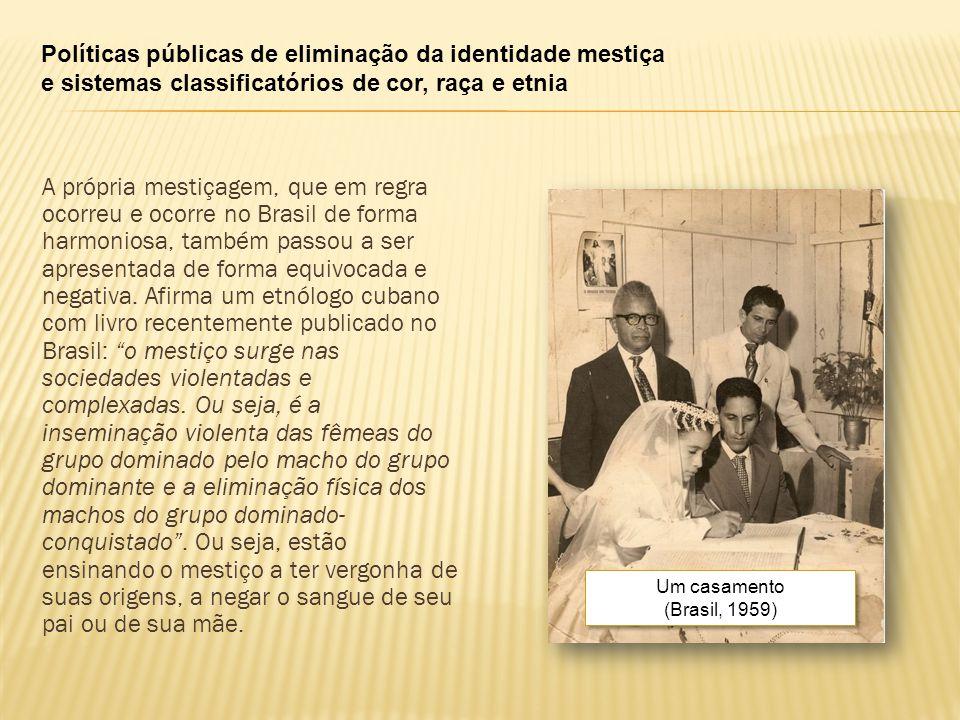 Políticas públicas de eliminação da identidade mestiça e sistemas classificatórios de cor, raça e etnia A própria mestiçagem, que em regra ocorreu e ocorre no Brasil de forma harmoniosa, também passou a ser apresentada de forma equivocada e negativa.