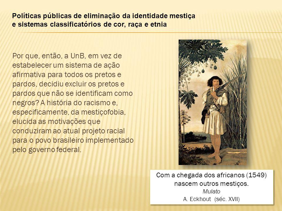 Políticas públicas de eliminação da identidade mestiça e sistemas classificatórios de cor, raça e etnia Por que, então, a UnB, em vez de estabelecer u