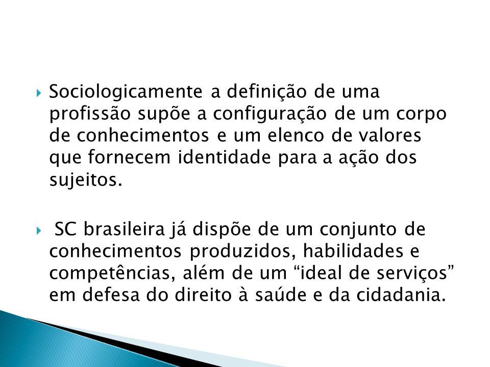  Sociologicamente a definição de uma profissão supõe a configuração de um corpo de conhecimentos e um elenco de valores que fornecem identidade para