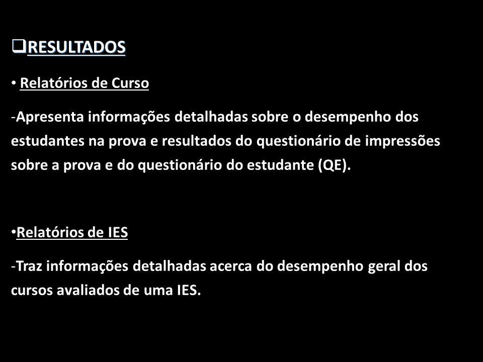  RESULTADOS • Relatórios de Curso -Apresenta informações detalhadas sobre o desempenho dos estudantes na prova e resultados do questionário de impres