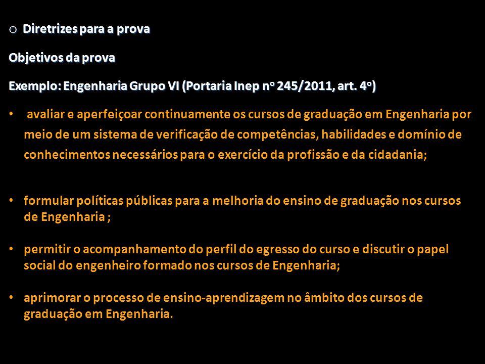 o Diretrizes para a prova Objetivos da prova Exemplo: Engenharia Grupo VI (Portaria Inep n o 245/2011, art. 4 o ) • avaliar e aperfeiçoar continuament