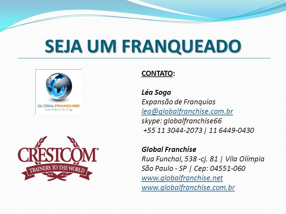 SEJA UM FRANQUEADO CONTATO: Léa Soga Expansão de Franquias lea@globalfranchise.com.br skype: globalfranchise66 +55 11 3044-2073 | 11 6449-0430 Global