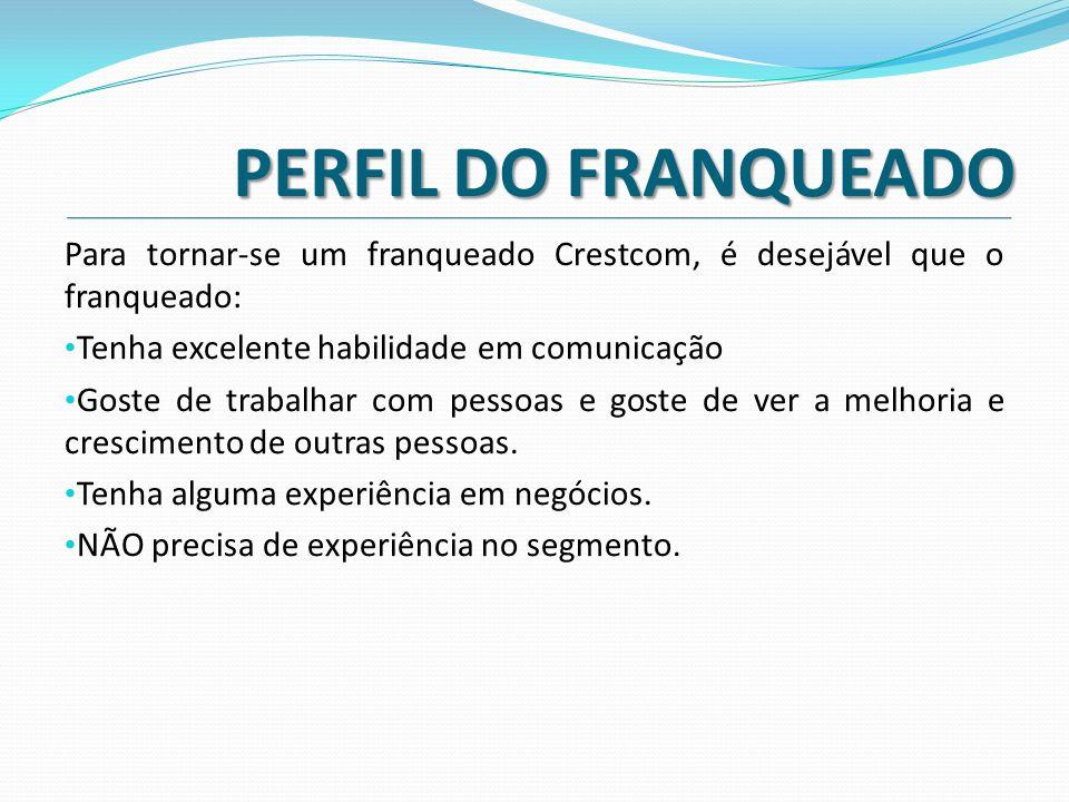 PERFIL DO FRANQUEADO Para tornar-se um franqueado Crestcom, é desejável que o franqueado: • Tenha excelente habilidade em comunicação • Goste de traba