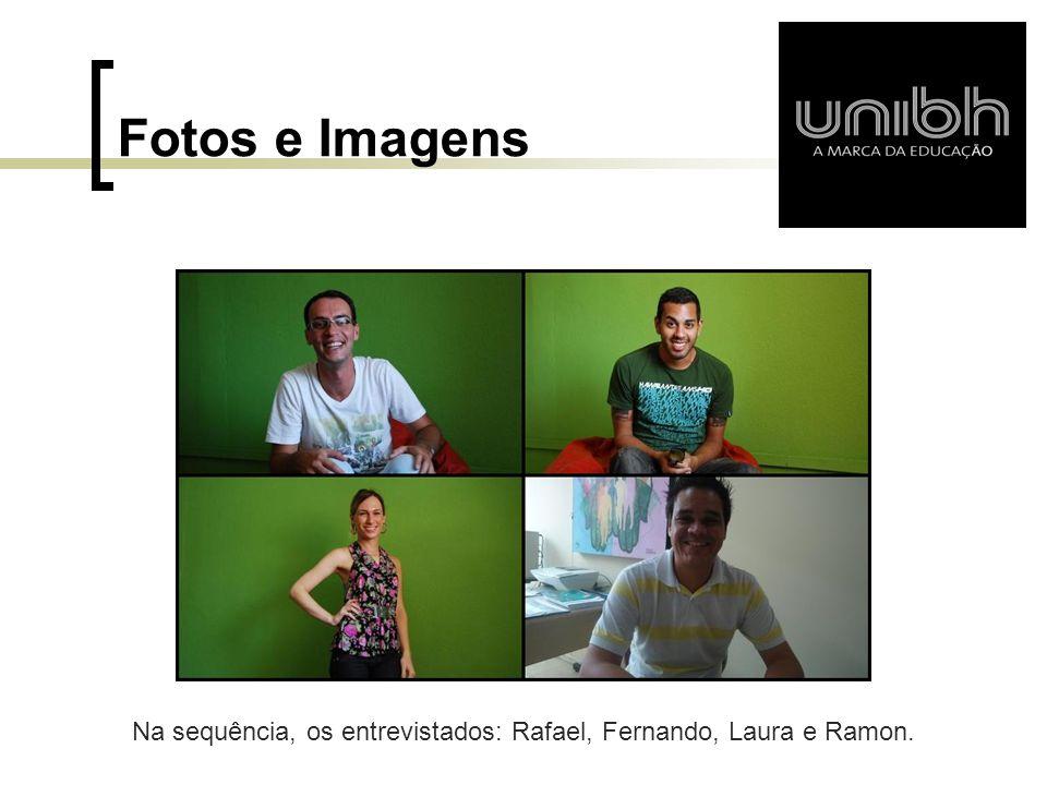 Fotos e Imagens Na sequência, os entrevistados: Rafael, Fernando, Laura e Ramon.