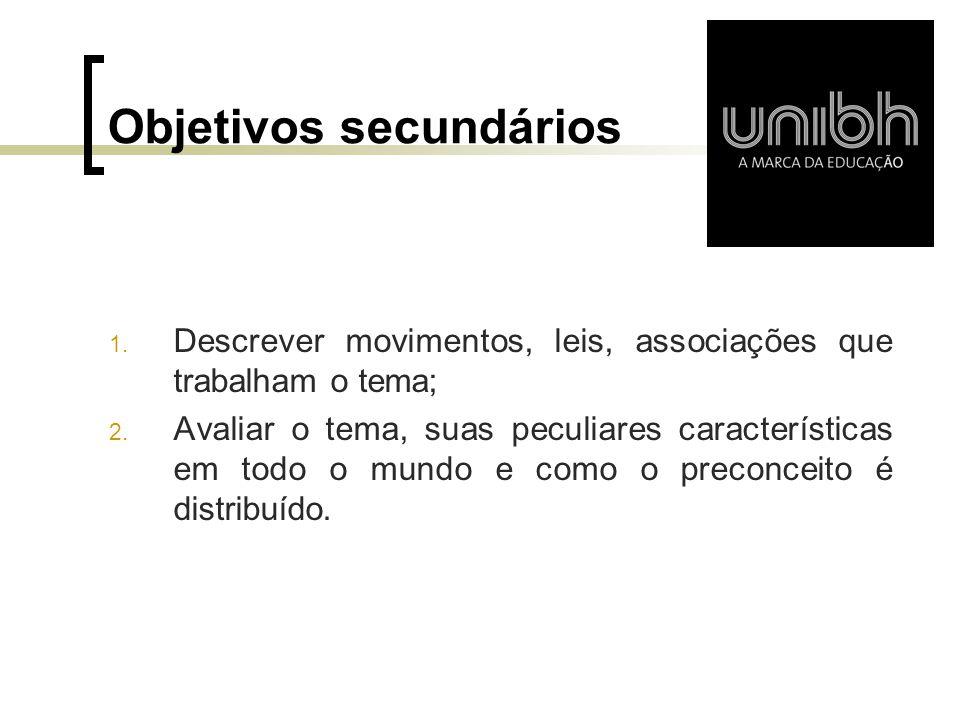 Objetivos secundários 1. Descrever movimentos, leis, associações que trabalham o tema; 2. Avaliar o tema, suas peculiares características em todo o mu