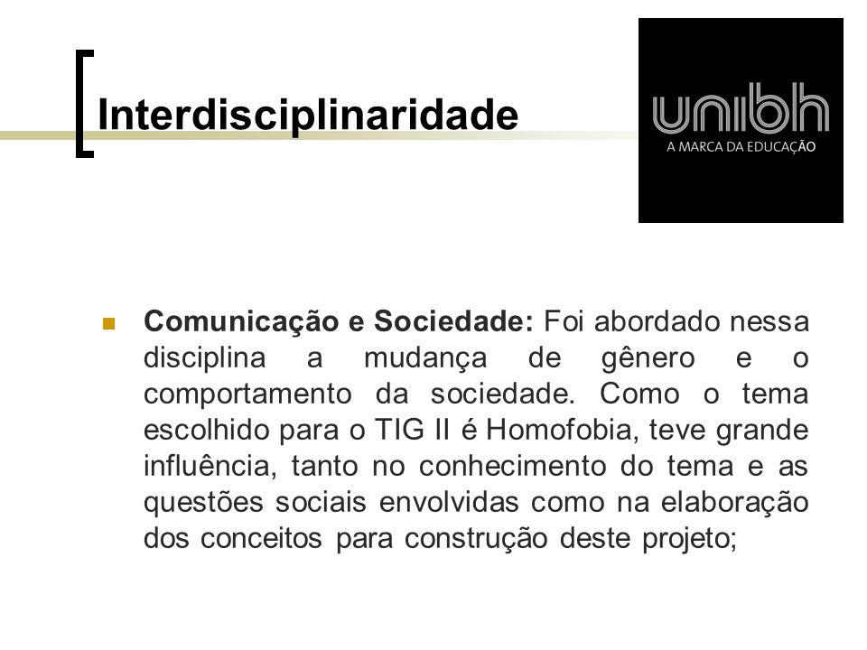 Interdisciplinaridade  Comunicação e Sociedade: Foi abordado nessa disciplina a mudança de gênero e o comportamento da sociedade. Como o tema escolhi