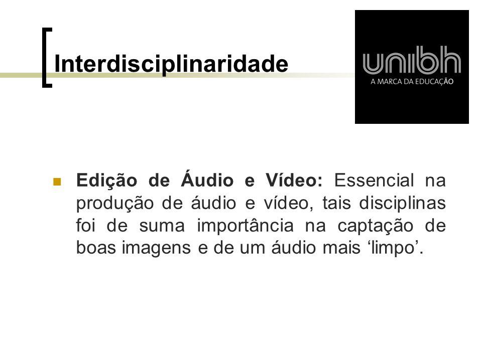 Interdisciplinaridade  Edição de Áudio e Vídeo: Essencial na produção de áudio e vídeo, tais disciplinas foi de suma importância na captação de boas