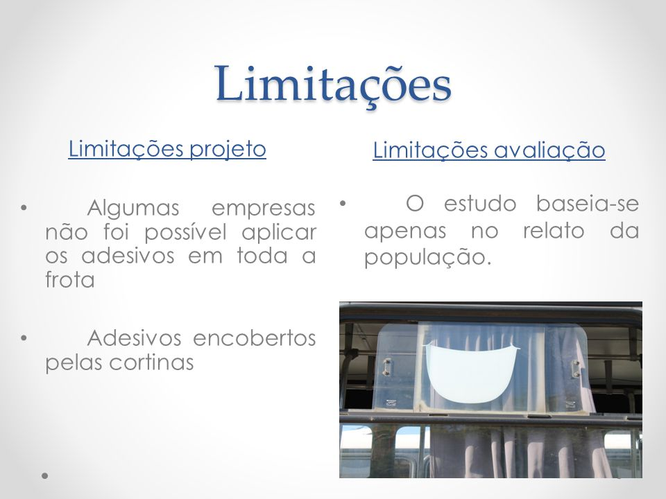Limitações Limitações projeto • Algumas empresas não foi possível aplicar os adesivos em toda a frota • Adesivos encobertos pelas cortinas Limitações