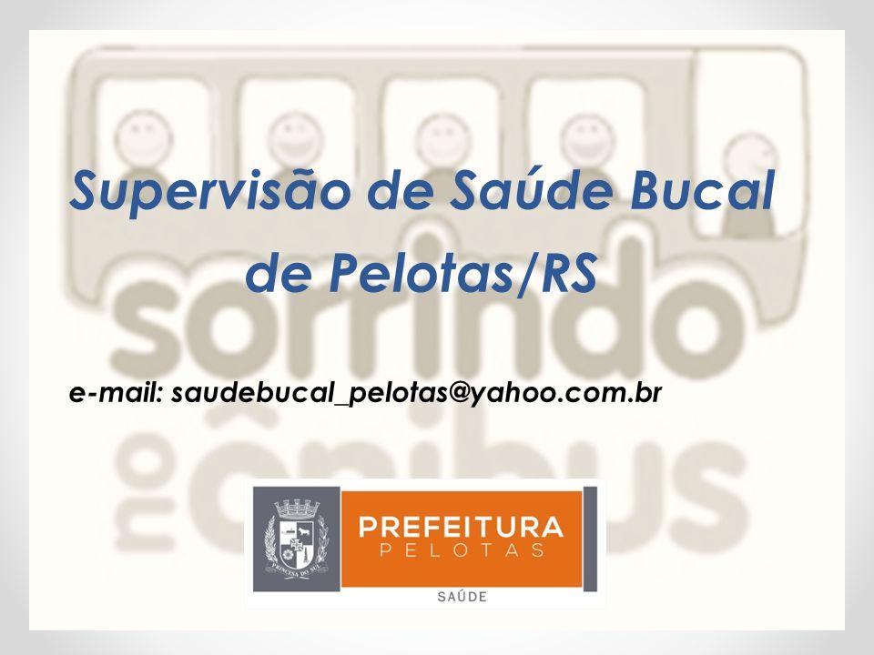 Supervisão de Saúde Bucal de Pelotas/RS e-mail: saudebucal_pelotas@yahoo.com.br