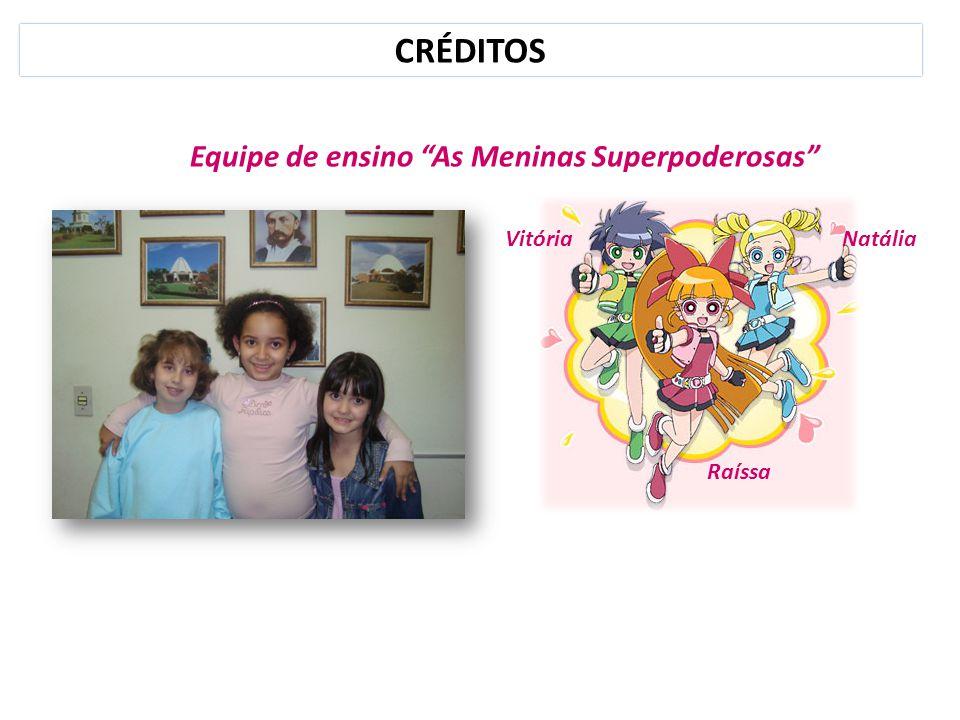 """CRÉDITOS Equipe de ensino """"As Meninas Superpoderosas"""" Raíssa VitóriaNatália"""