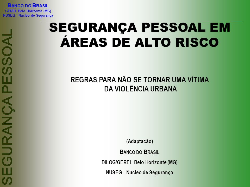 B ANCO DO B RASIL GEREL Belo Horizonte (MG) NUSEG - Núcleo de Segurança PRINCIPAIS AMEAÇAS Seqüestro relâmpago Com duração de 1 a 24 horas, geralmente para realizar saques e transações bancárias.