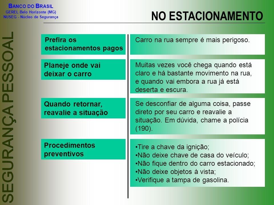 B ANCO DO B RASIL GEREL Belo Horizonte (MG) NUSEG - Núcleo de Segurança Prefira os estacionamentos pagos Carro na rua sempre é mais perigoso. Planeje