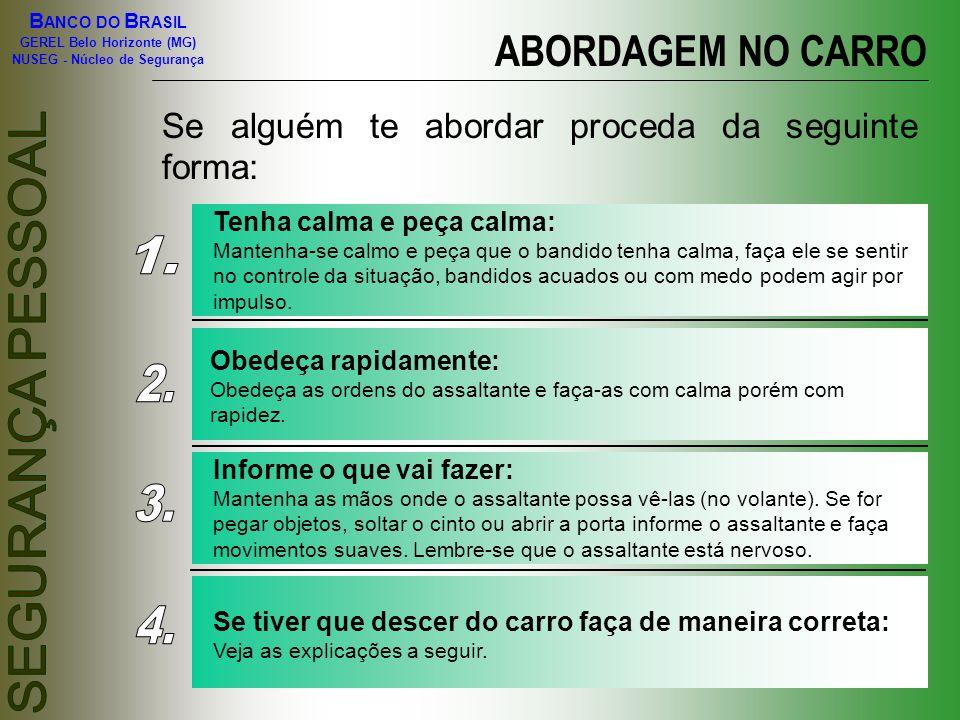 B ANCO DO B RASIL GEREL Belo Horizonte (MG) NUSEG - Núcleo de Segurança ABORDAGEM NO CARRO Se alguém te abordar proceda da seguinte forma: Tenha calma