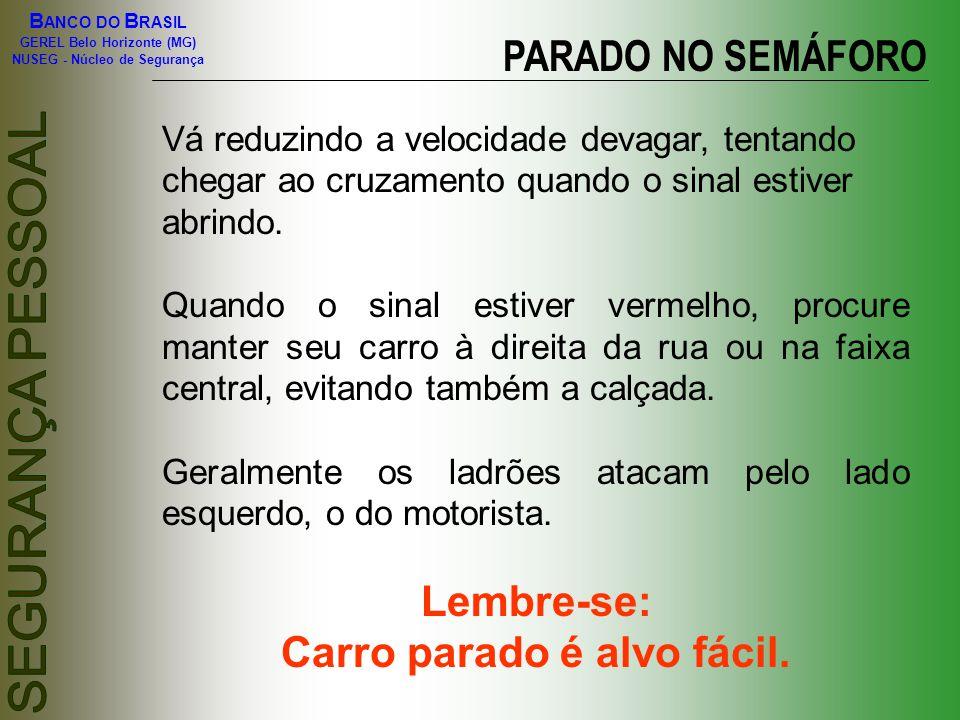 B ANCO DO B RASIL GEREL Belo Horizonte (MG) NUSEG - Núcleo de Segurança Vá reduzindo a velocidade devagar, tentando chegar ao cruzamento quando o sina