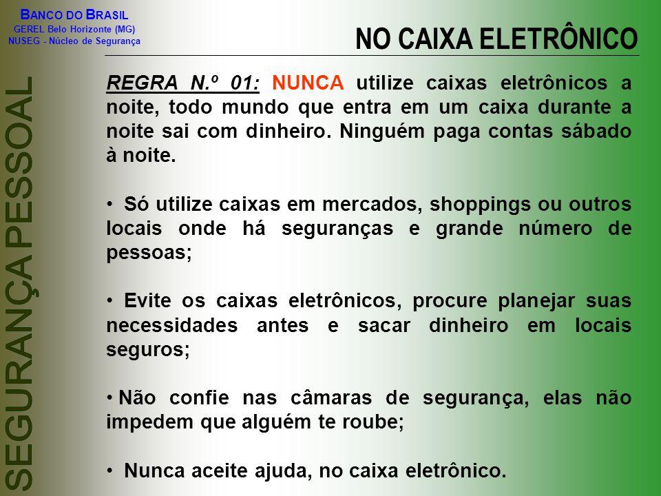 B ANCO DO B RASIL GEREL Belo Horizonte (MG) NUSEG - Núcleo de Segurança NO CAIXA ELETRÔNICO REGRA N.º 01: NUNCA utilize caixas eletrônicos a noite, to