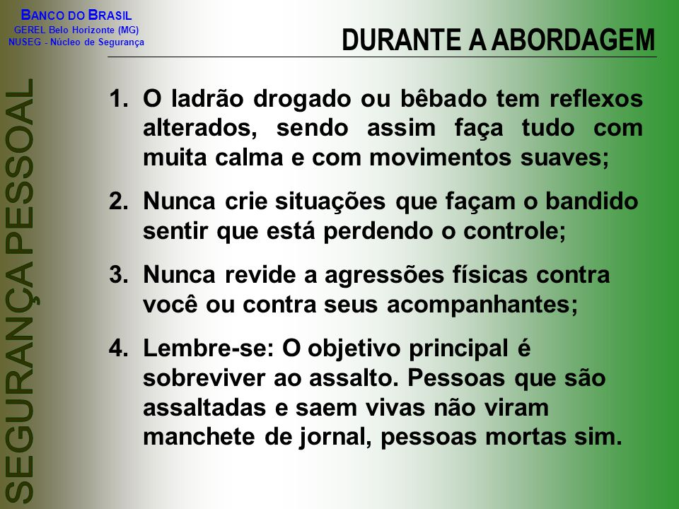 B ANCO DO B RASIL GEREL Belo Horizonte (MG) NUSEG - Núcleo de Segurança DURANTE A ABORDAGEM 1.O ladrão drogado ou bêbado tem reflexos alterados, sendo