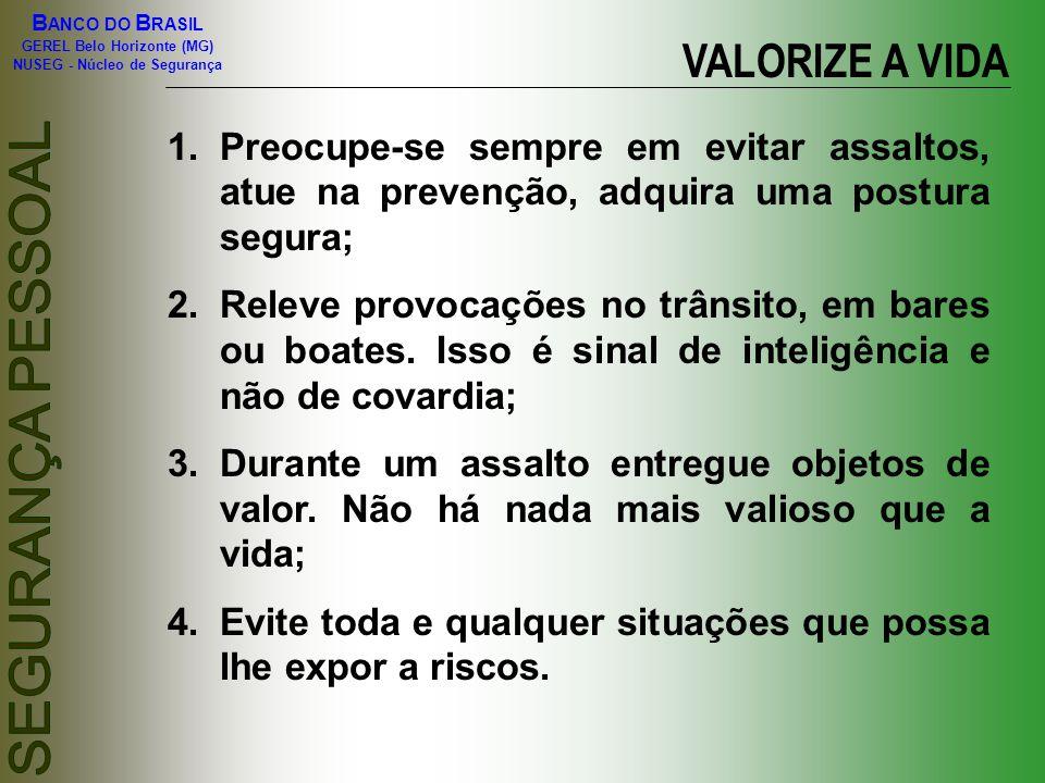 B ANCO DO B RASIL GEREL Belo Horizonte (MG) NUSEG - Núcleo de Segurança VALORIZE A VIDA 1.Preocupe-se sempre em evitar assaltos, atue na prevenção, ad