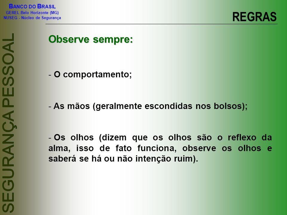 B ANCO DO B RASIL GEREL Belo Horizonte (MG) NUSEG - Núcleo de Segurança REGRAS Observe sempre: - O comportamento; - As mãos (geralmente escondidas nos