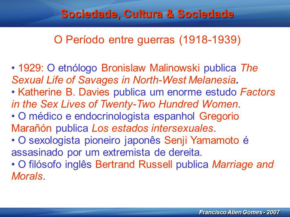 10 Francisco Allen Gomes - 2007 Sociedade, Cultura & Sociedade O Período entre guerras (1918-1939) • 1929: O etnólogo Bronislaw Malinowski publica The