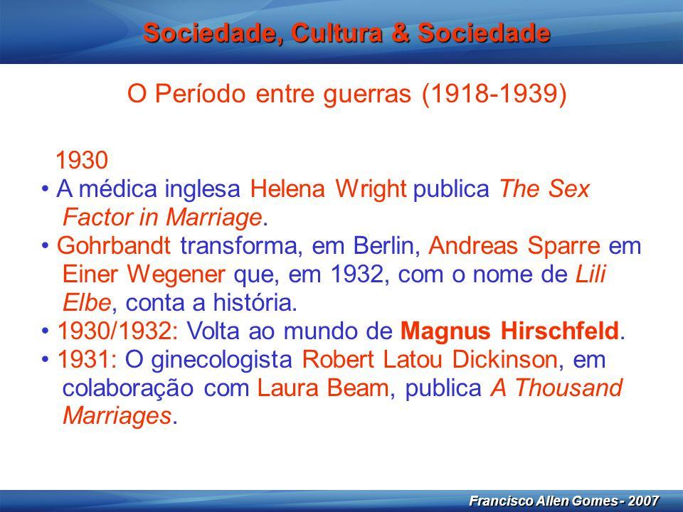 11 Francisco Allen Gomes - 2007 Sociedade, Cultura & Sociedade O Período entre guerras (1918-1939) 1930 • A médica inglesa Helena Wright publica The S