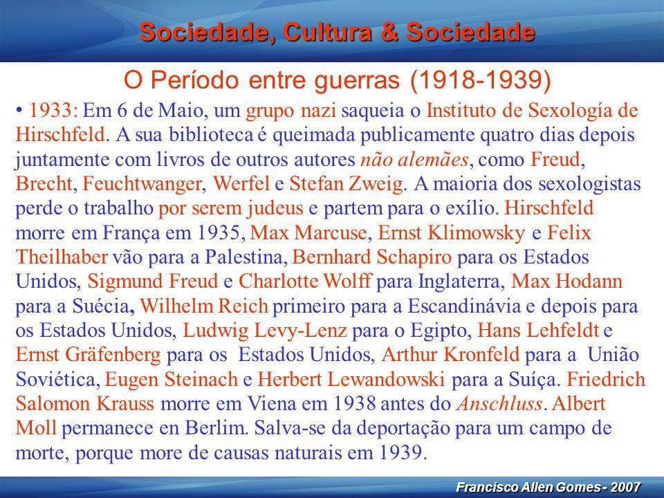 12 Francisco Allen Gomes - 2007 Sociedade, Cultura & Sociedade O Período entre guerras (1918-1939) • 1933: Em 6 de Maio, um grupo nazi saqueia o Insti