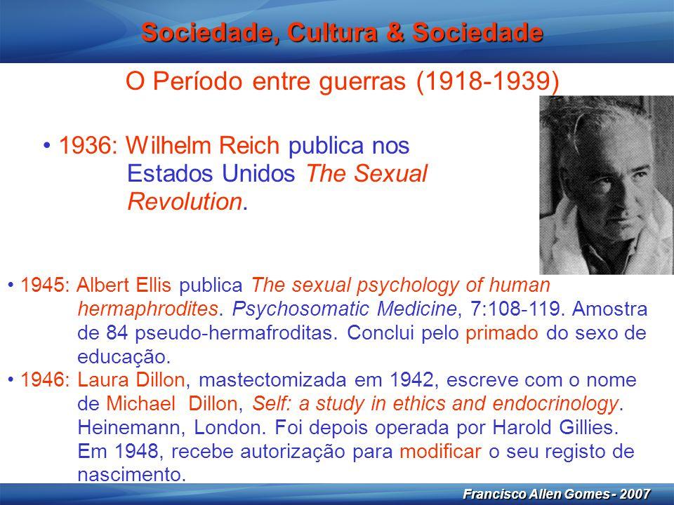 13 Francisco Allen Gomes - 2007 Sociedade, Cultura & Sociedade O Período entre guerras (1918-1939) • 1936: Wilhelm Reich publica nos Estados Unidos Th