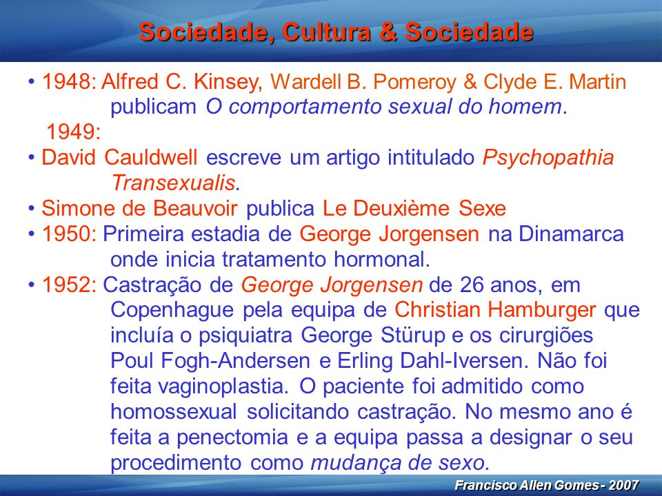 15 Francisco Allen Gomes - 2007 Sociedade, Cultura & Sociedade • 1948: Alfred C. Kinsey, Wardell B. Pomeroy & Clyde E. Martin publicam O comportamento