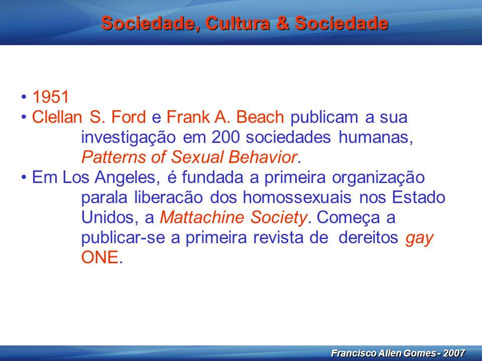 16 Francisco Allen Gomes - 2007 Sociedade, Cultura & Sociedade • 1951 • Clellan S. Ford e Frank A. Beach publicam a sua investigação em 200 sociedades