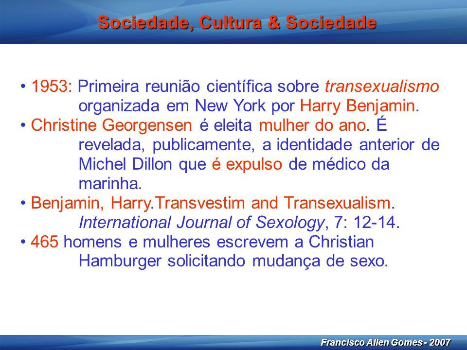 17 Francisco Allen Gomes - 2007 Sociedade, Cultura & Sociedade • 1953: Primeira reunião científica sobre transexualismo organizada em New York por Har