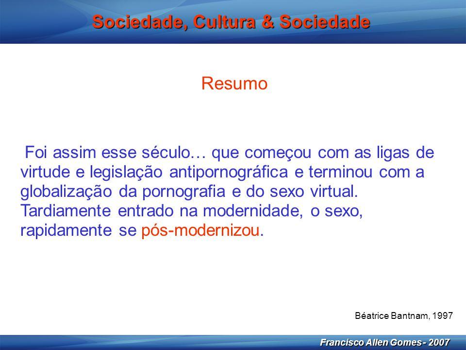 2 Francisco Allen Gomes - 2007 Sociedade, Cultura & Sociedade Resumo Foi assim esse século… que começou com as ligas de virtude e legislação antiporno