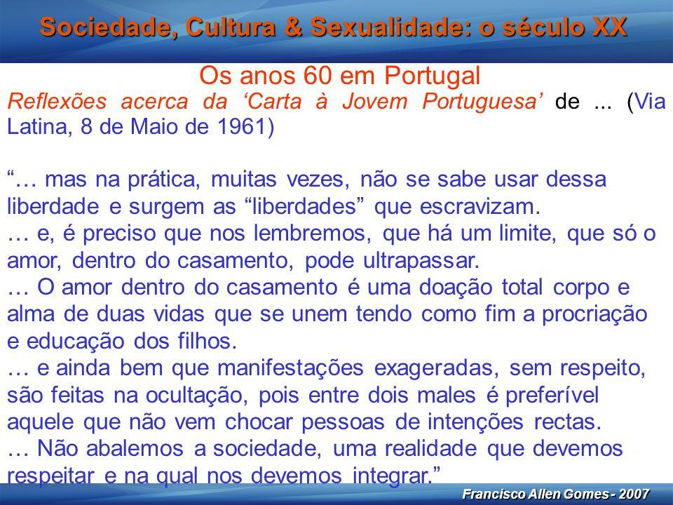 22 Francisco Allen Gomes - 2007 Sociedade, Cultura & Sexualidade: o século XX Os anos 60 em Portugal Reflexões acerca da 'Carta à Jovem Portuguesa' de