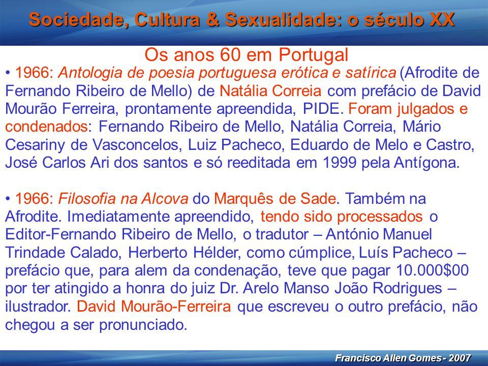 23 Francisco Allen Gomes - 2007 Sociedade, Cultura & Sexualidade: o século XX Os anos 60 em Portugal • 1966: Antologia de poesia portuguesa erótica e