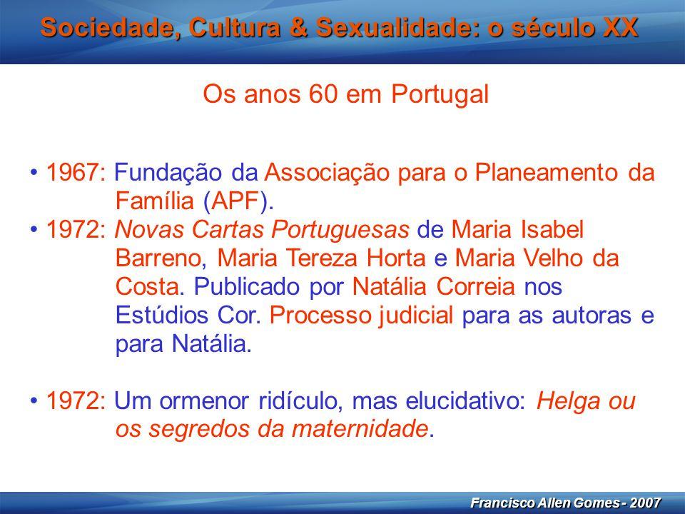 24 Francisco Allen Gomes - 2007 Sociedade, Cultura & Sexualidade: o século XX Os anos 60 em Portugal • 1967: Fundação da Associação para o Planeamento