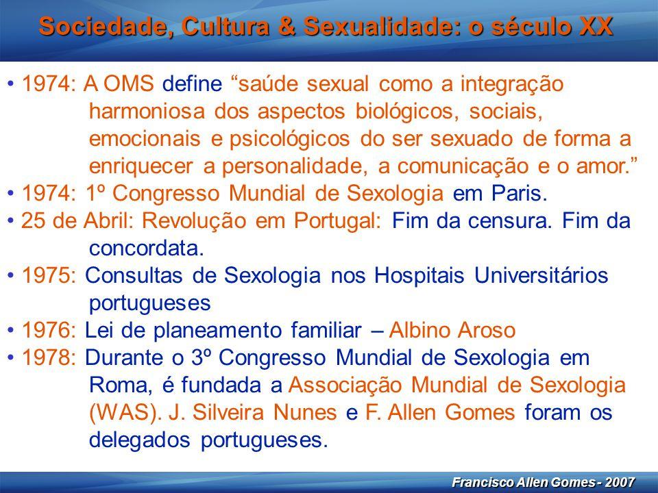 """25 Francisco Allen Gomes - 2007 Sociedade, Cultura & Sexualidade: o século XX • 1974: A OMS define """"saúde sexual como a integração harmoniosa dos aspe"""