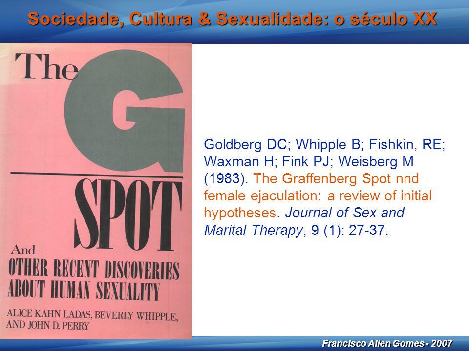 27 Francisco Allen Gomes - 2007 Sociedade, Cultura & Sexualidade: o século XX Goldberg DC; Whipple B; Fishkin, RE; Waxman H; Fink PJ; Weisberg M (1983