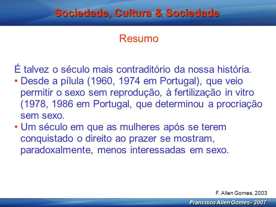 3 Francisco Allen Gomes - 2007 Sociedade, Cultura & Sociedade Resumo É talvez o século mais contraditório da nossa história. • Desde a pílula (1960, 1