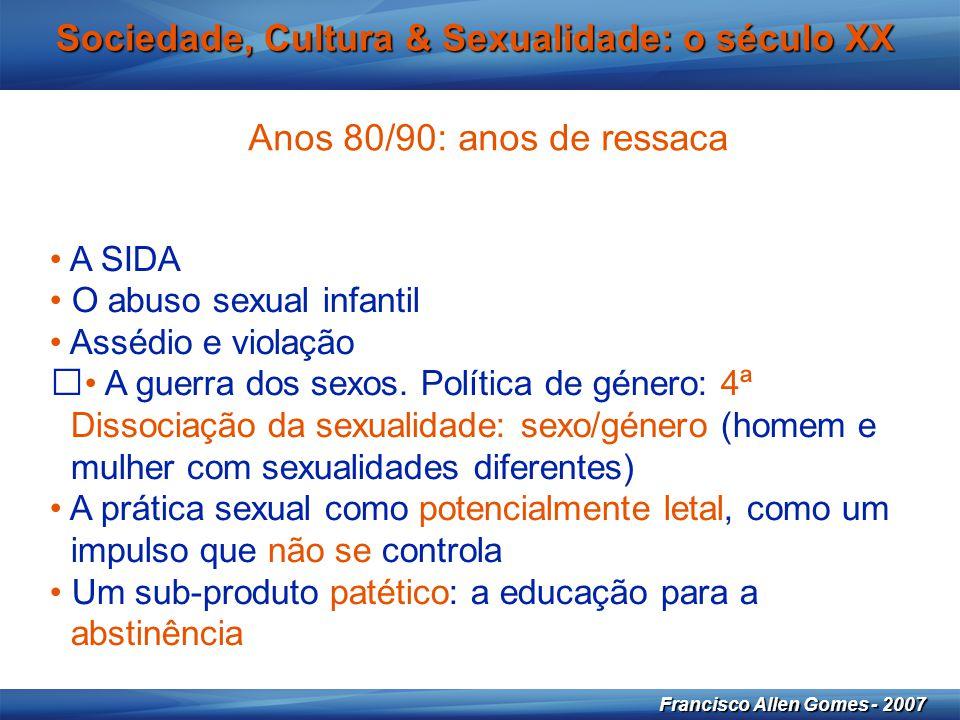 31 Francisco Allen Gomes - 2007 Sociedade, Cultura & Sexualidade: o século XX • A SIDA • O abuso sexual infantil • Assédio e violação • A guerra dos s