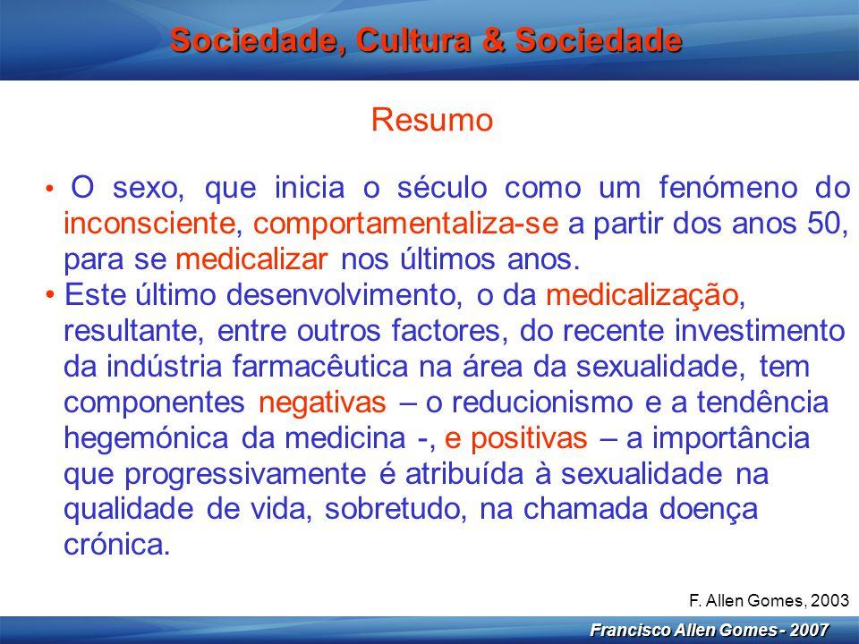 6 Francisco Allen Gomes - 2007 Sociedade, Cultura & Sociedade Resumo • Todas estas mudanças nas áreas clínicas e sociais, são desafios excitantes para a sexologia.