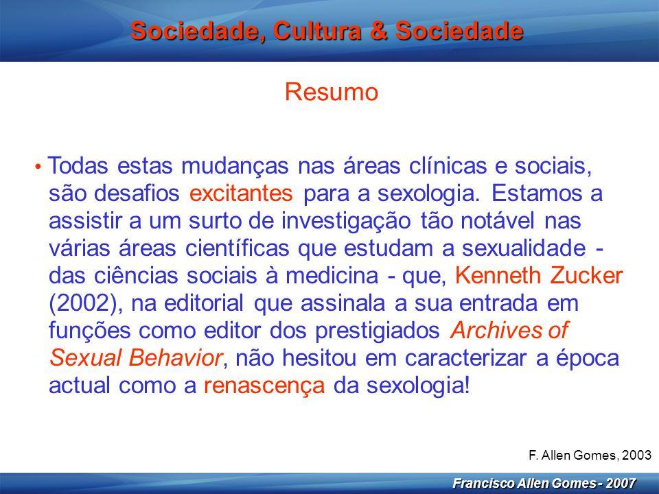 6 Francisco Allen Gomes - 2007 Sociedade, Cultura & Sociedade Resumo • Todas estas mudanças nas áreas clínicas e sociais, são desafios excitantes para
